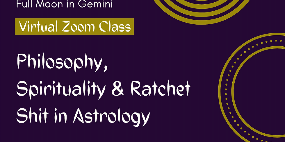 """""""Philosophy, Spirituality & That Ratchet Shit in Astrology"""""""