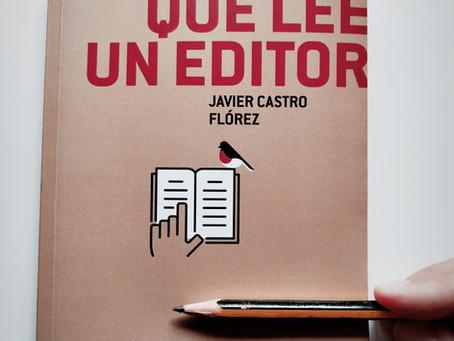 LO QUE LEE UN EDITOR, de Javier Castro Flórez