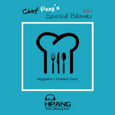 DJ HPang - Chef Pangs Special Blends Vol 1 -Reggaeton Afrobeat Soca