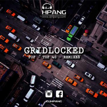DJ HPANG - GRIDLOCKED (Pop Top 40 Remixes)