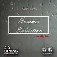 DJ HPANG - Summer Seduction in the 6ix Slow Jams