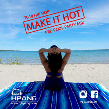 DJ HPANG - 2019 Hip Hop Make It Hot Pre Pool Party Mix