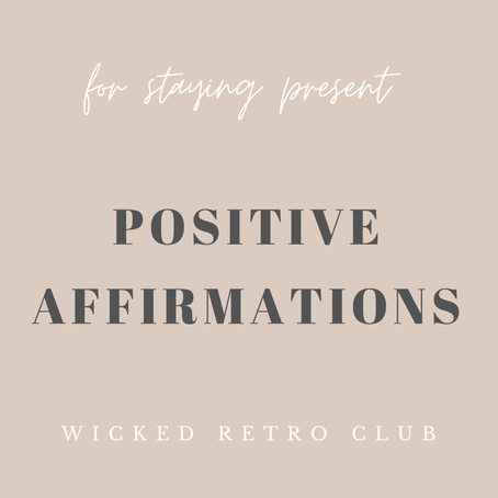 POSITIVE AFFIRMATIONS FOR STAYING PRESENT