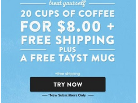 Try Tayst Coffee and receive 20 cups of Coffee for $8.00 plus a FREE Mug and Shipping. Great Deal!