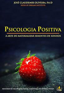 Psicologia Positiva - A arte de materializar sementes de sonhos
