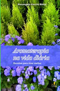 Aromaterapia na vida diária - receitas para viver melhor
