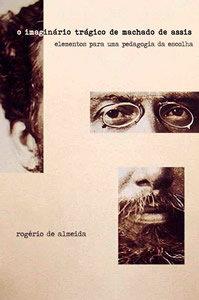 Imaginário Trágico de Machado de Assis - elementos para uma pedagogia da escolha