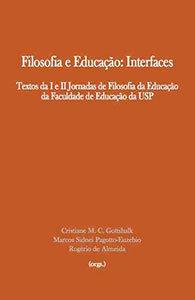 Filosofia e Educação:Interfaces - Textos da I e II