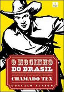 O Mocinho do Brasil -A história de um fenômeno editorial chamado Tex