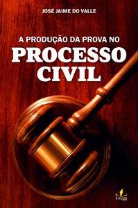 A Produção da Prova no Processo Civil
