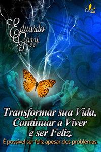 Transformar Sua Vida, Continuar a Viver e ser Feliz