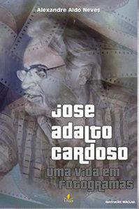 José Adalto Cardoso - Uma Vida em Fotogramas