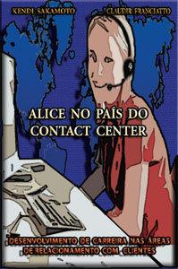 Alice no País do Contact Center - 1ª edição/2007