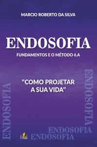 """Endosofia - Fundamentos e Metodologia 6.A - """"Como projetar sua Vida"""""""