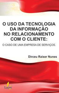 O Uso da Tecnologia da Informação no Relacionamento com o Cliente