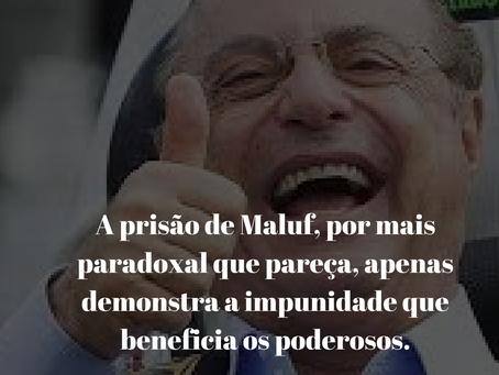 A Prisão de Maluf é Retrato da Impunidade no Brasil