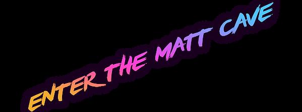 EntertheMattCave.png