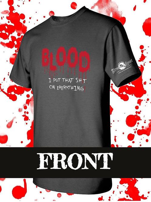 Blood... I Put That Shit on Everything Shirt