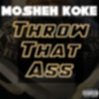 Mosheh Koke - Throw that Ass Cover