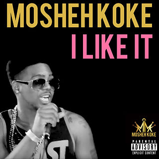 Mosheh Koke - I LIke It