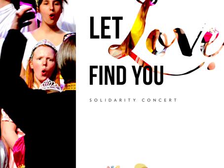 """LET LOVE FIND YOU"" Solidarity concert"