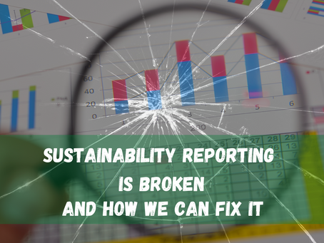Sustainability Reporting is Broken, and how we can fix it