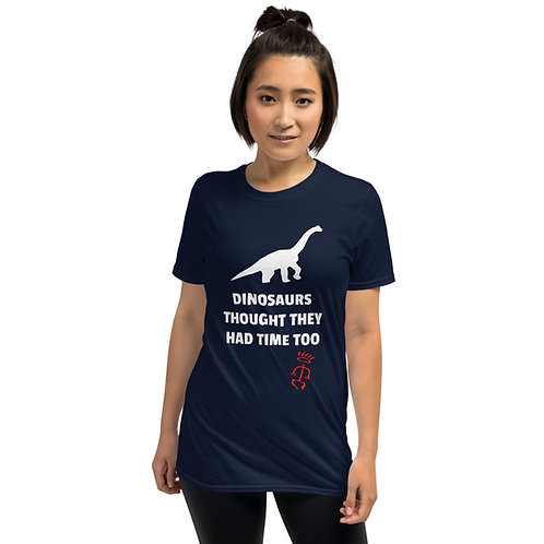 Unisex T-Shirt - Dinosaurs Thought They Had Time Too