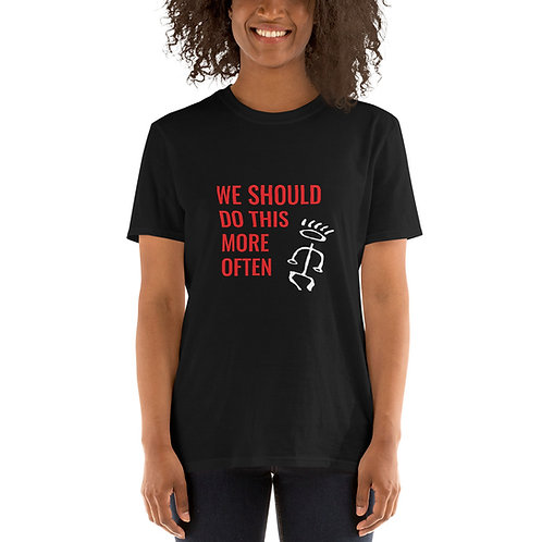 Unisex T-Shirt - We Should Do This More Often