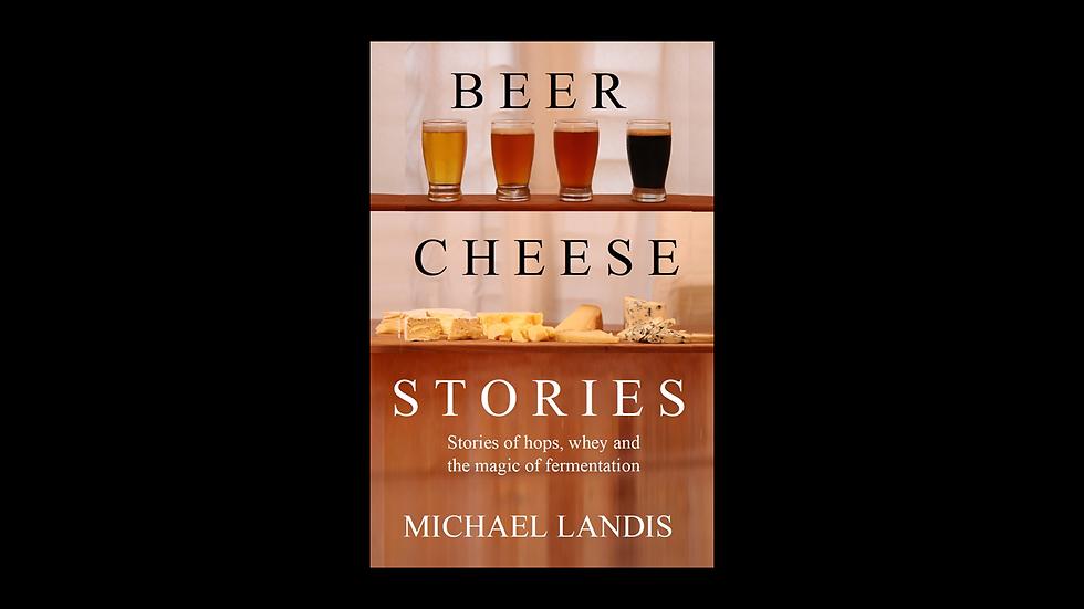 Beer Cheese Stories by Michael Landis