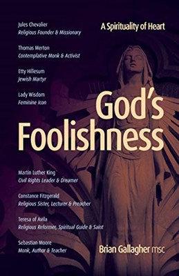 God's Foolishness: A Spirituality of the Heart