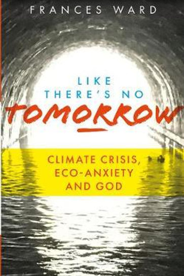 Like There's No Tomorrow: Climate Crisis, Eco-Anxiety and God