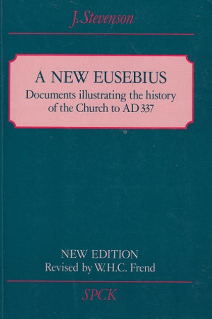 J. Stevenson & W.H. Frend (eds) 'A New Eusebius'