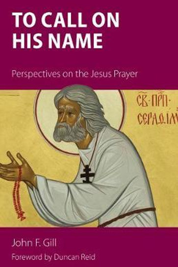 To Call on His Name: Perspectives on the Jesus Prayer