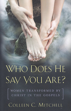 Who Does He Say You Are? Women Transformed by Christ in the Gospels