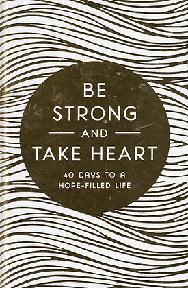 Be Strong And Take Heart