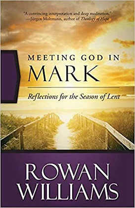 Meeting God in Mark Reflections for the Season of Lent