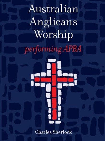 Australian Anglicans Worship: Performing APBA