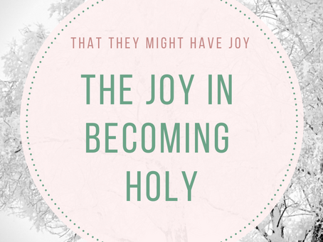 The Joy in Becoming Holy