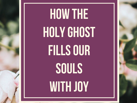How the Holy Ghost Fills our Souls with Joy