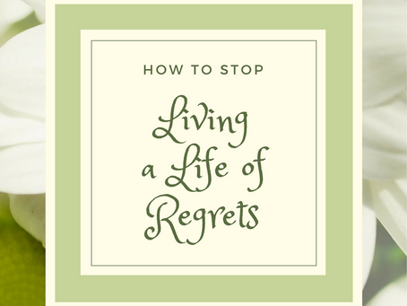 How to Stop Living a Life of Regrets