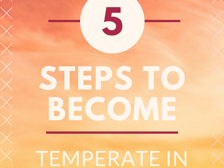 Five Steps to Become Temperate in All Things