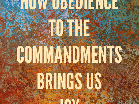 How Obedience to the Commandments Brings Us Joy