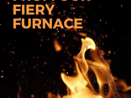 Deliverance from Our Fiery Furnace