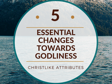 Five Essential Changes towards Godliness