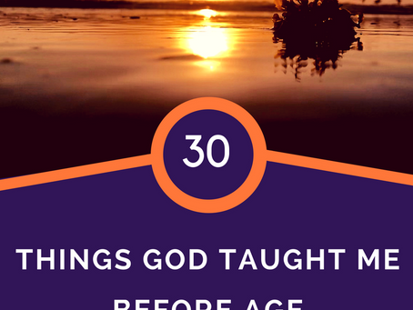 30 Things God Taught Me before Age 30