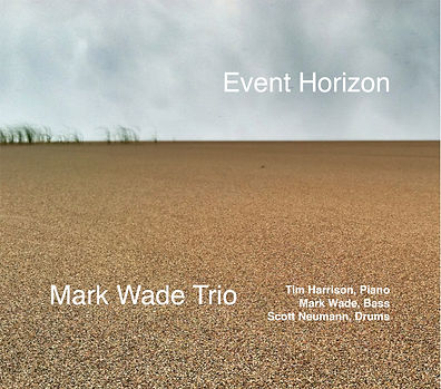 Event Horizon,Mark Wade, Bass, Jazz, Classical, Bassist, Mark Wade Music, markwademusicny, Mark Wade Trio