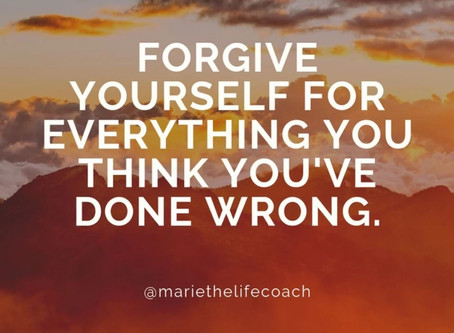 Forgive yourself for everything