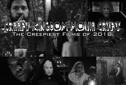 Creepy Kingdom Movie Crypt - The Creepiest Films of 2018