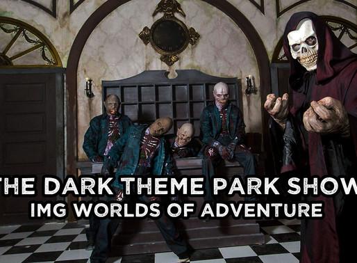 The Dark Theme Park Show - IMG World of Adventures