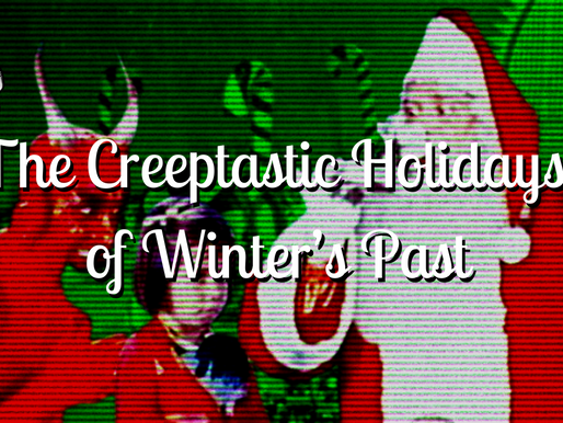 The Creeptastic Holidays of Winter's Past